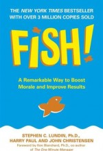 Fish! A Remarkable Way to Boost Morale and Improve Results